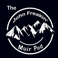 John Freakin Muir Podcast